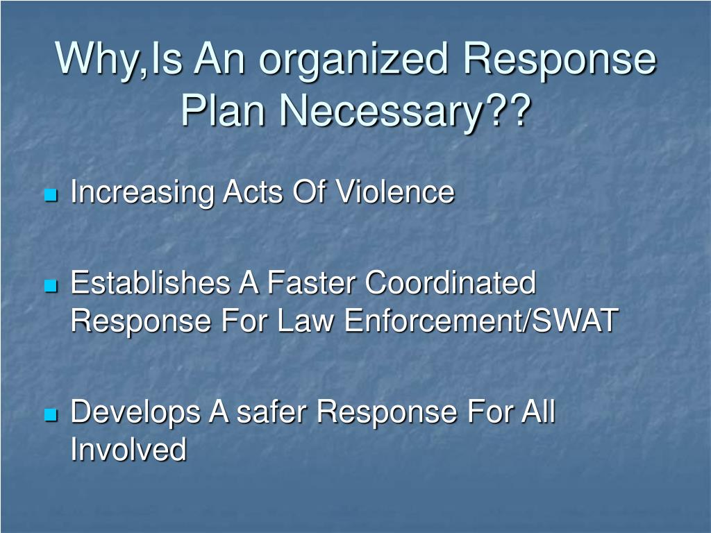 Why,Is An organized Response Plan Necessary??
