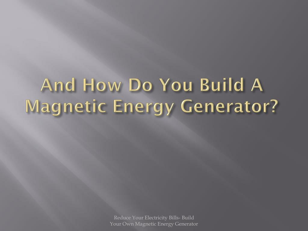 And How Do You Build A Magnetic Energy Generator?