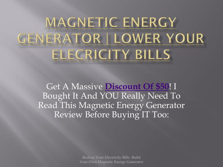 Magnetic energy generator lower your elecricity bills