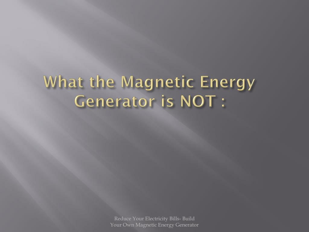 What the Magnetic Energy Generator is NOT :