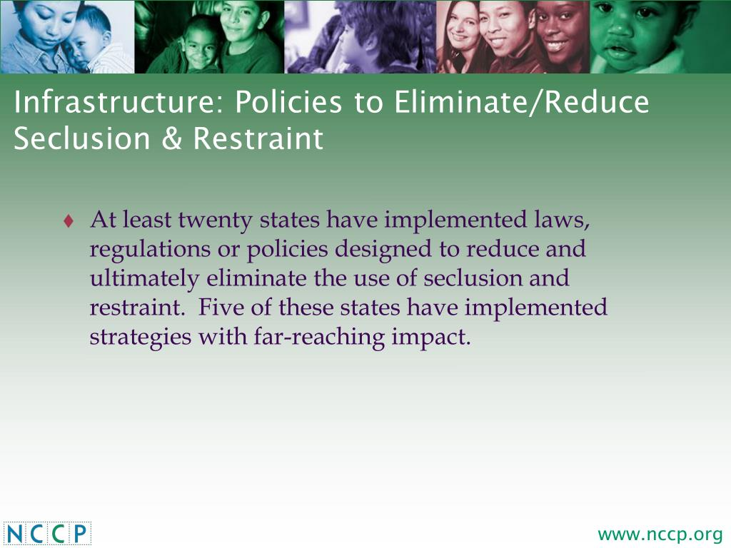 Infrastructure: Policies to Eliminate/Reduce Seclusion & Restraint