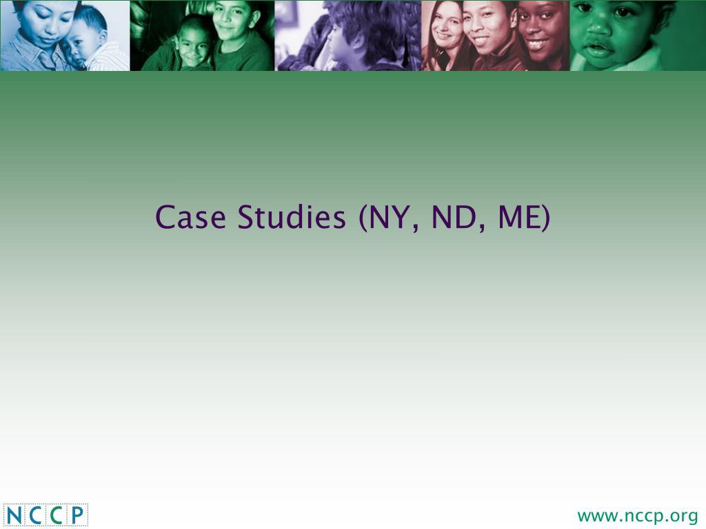 Case Studies (NY, ND, ME)