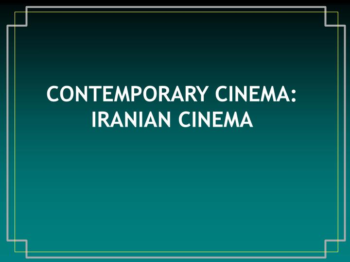 Contemporary cinema iranian cinema