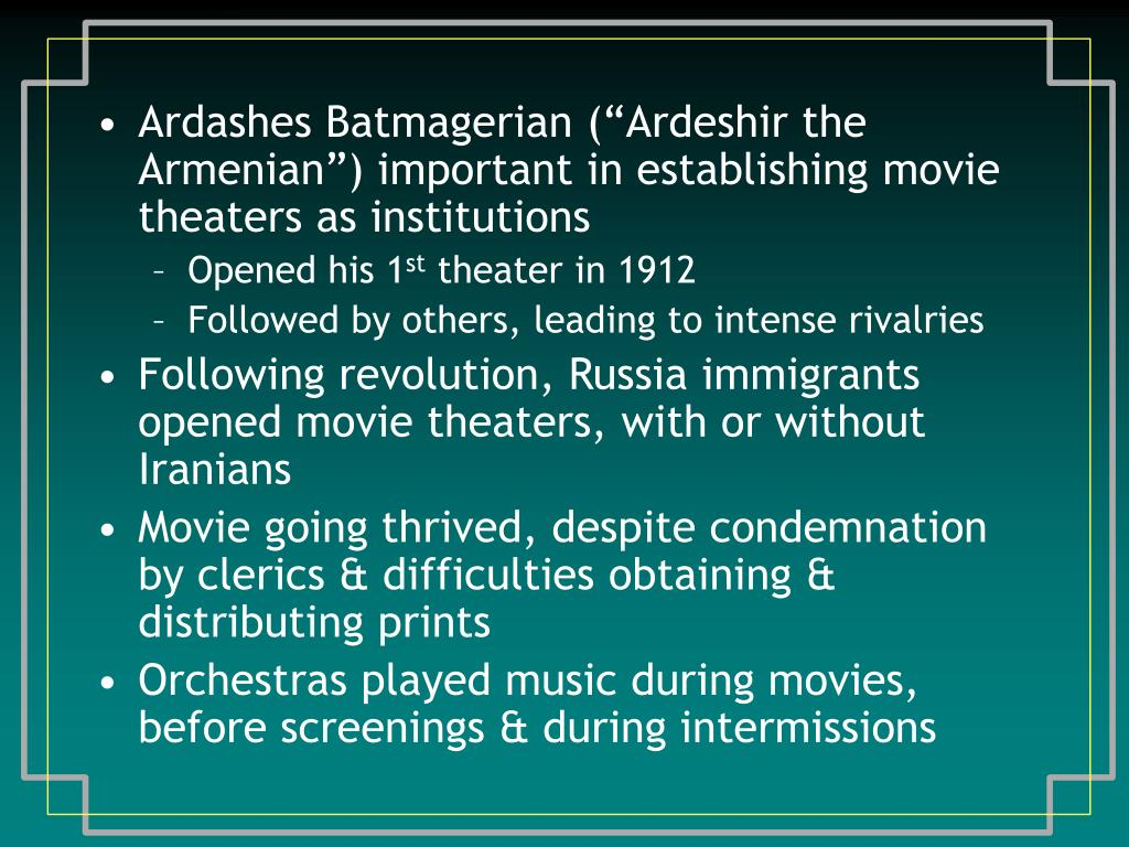 "Ardashes Batmagerian (""Ardeshir the Armenian"") important in establishing movie theaters as institutions"