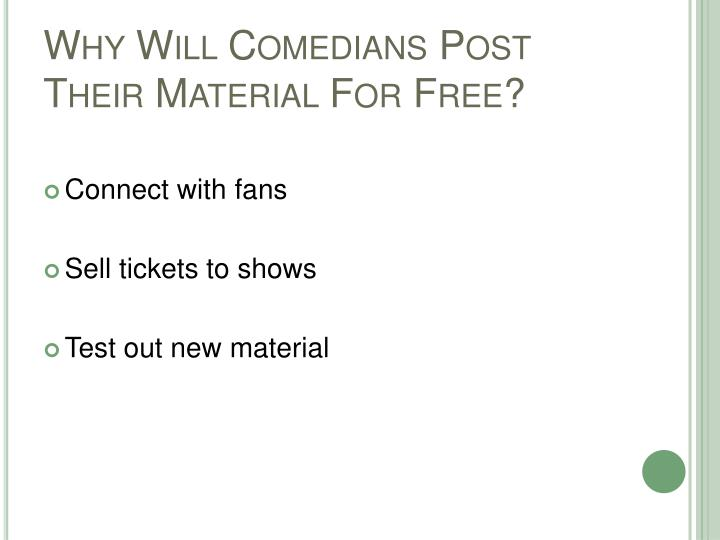 Why Will Comedians Post Their Material For Free?