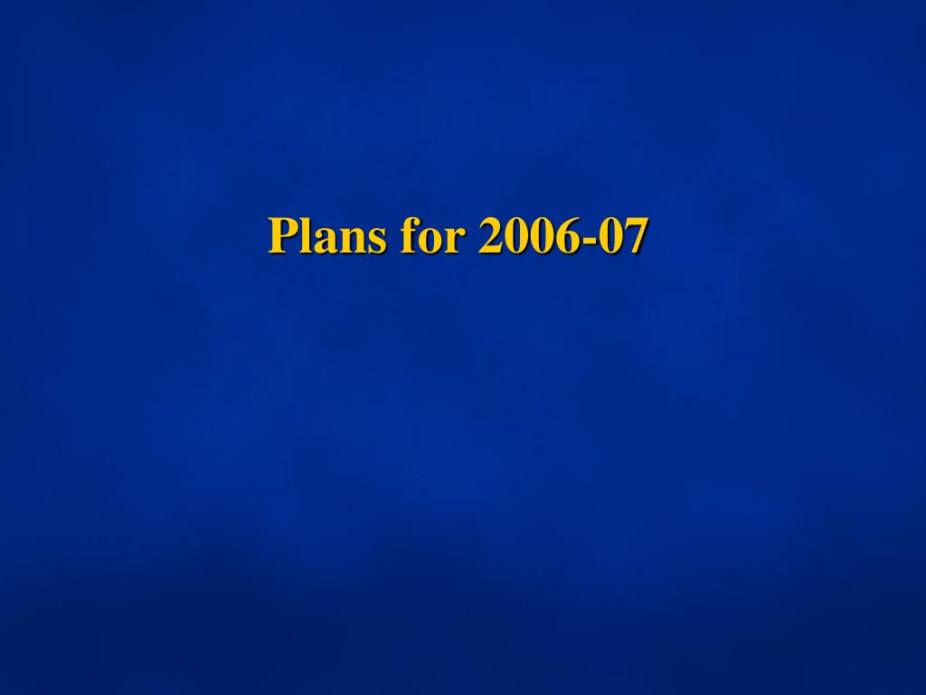 Plans for 2006-07
