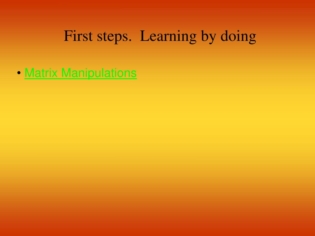 First steps.  Learning by doing
