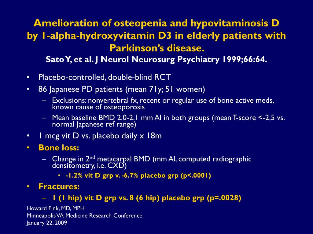 Amelioration of osteopenia and hypovitaminosis D by 1-alpha-hydroxyvitamin D3 in elderly patients with Parkinson's disease.