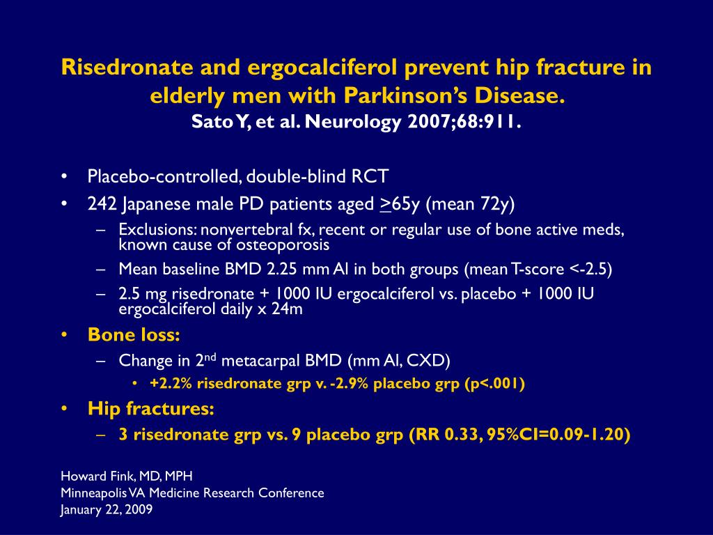 Risedronate and ergocalciferol prevent hip fracture in elderly men with Parkinson's Disease.