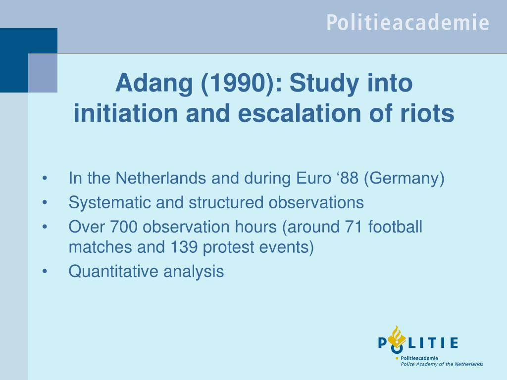 Adang (1990): Study into initiation and escalation of riots