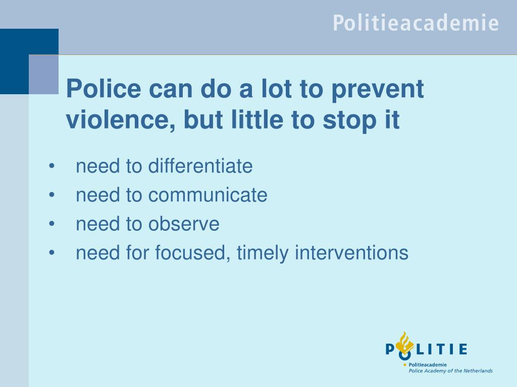 Police can do a lot to prevent violence, but little to stop it