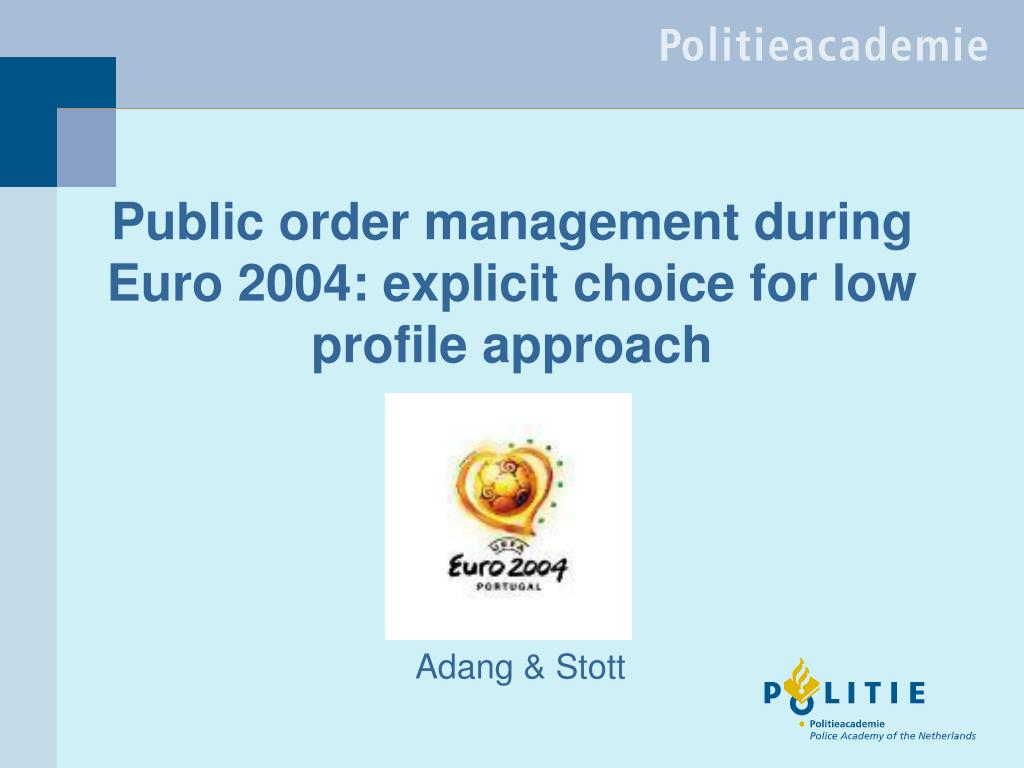 Public order management during Euro 2004: explicit choice for low profile approach