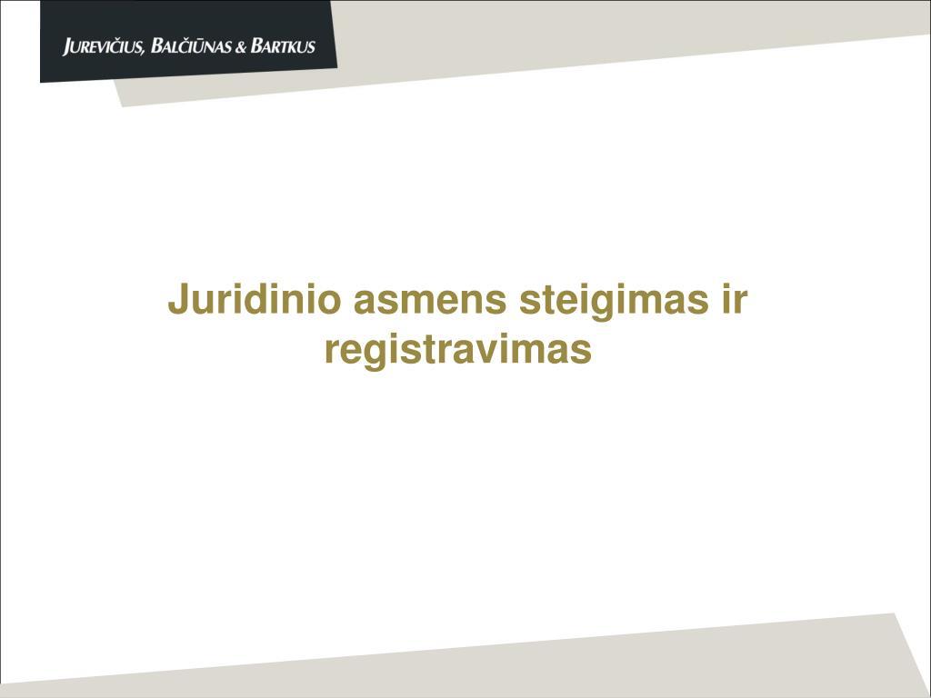 Juridinio asmens steigimas ir registravimas