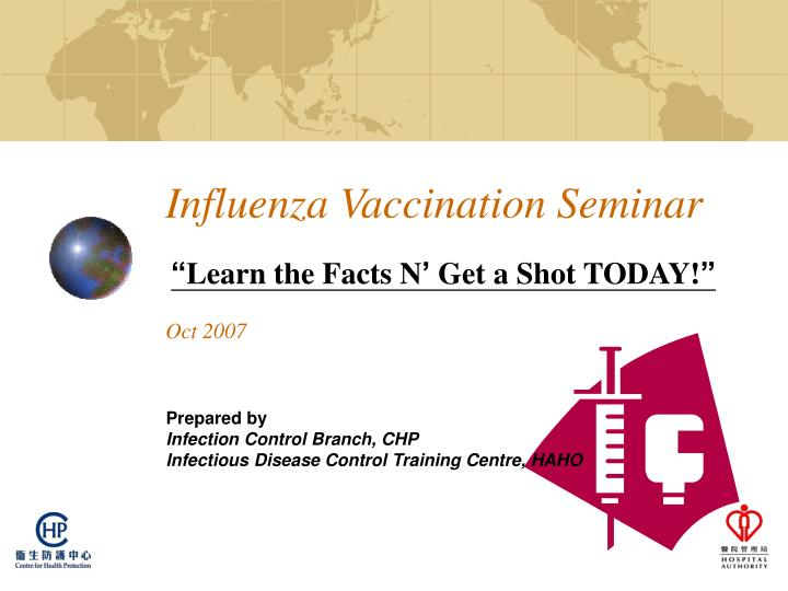 Influenza vaccination seminar learn the facts n get a shot today oct 2007 l.jpg