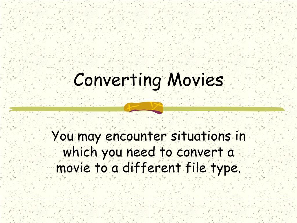 Converting Movies