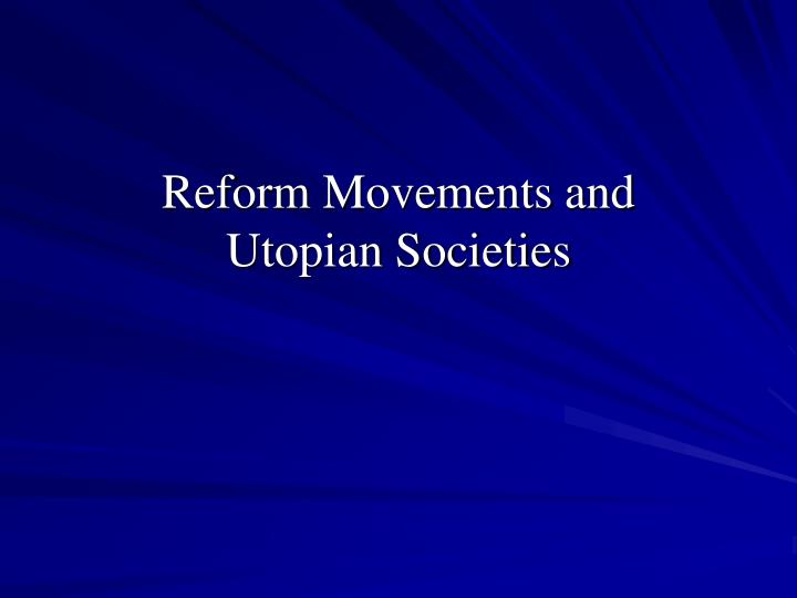 Reform movements and utopian societies l.jpg