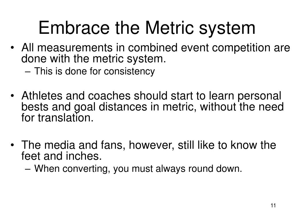 Embrace the Metric system