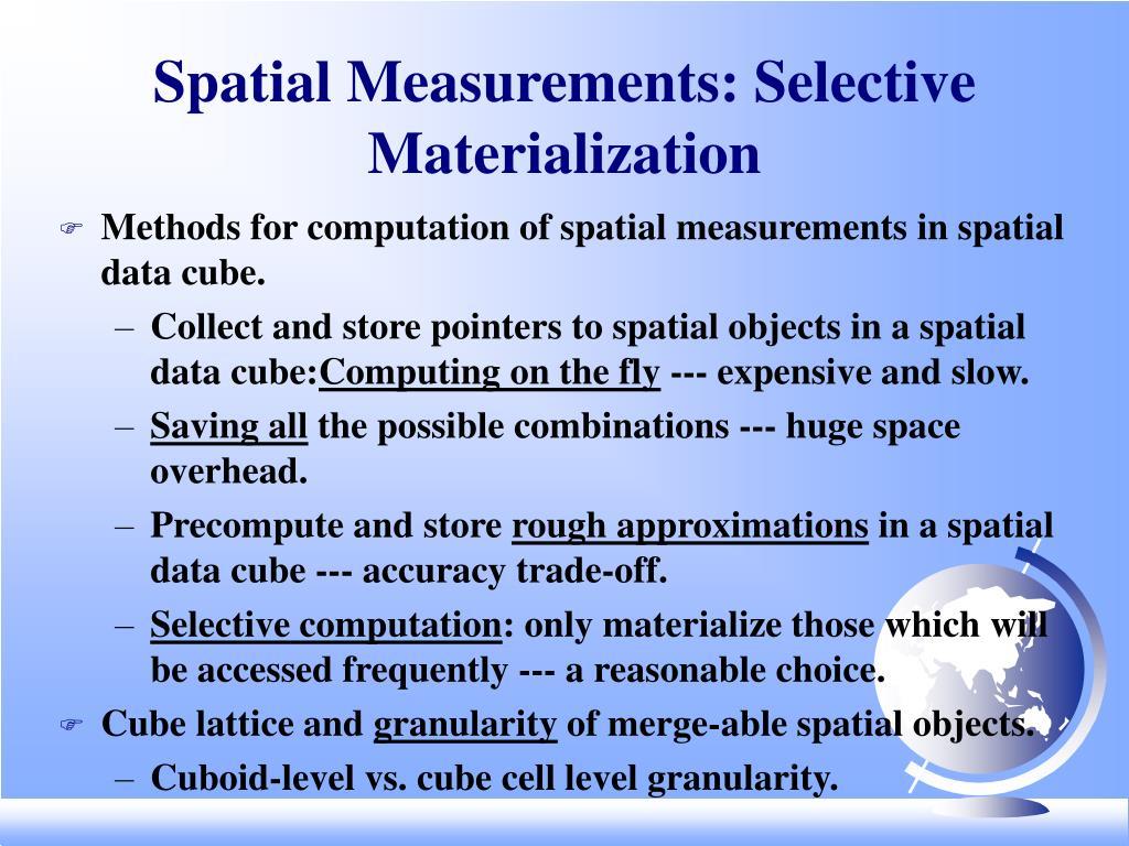 Spatial Measurements: Selective Materialization
