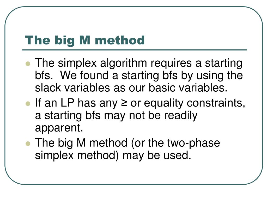simplex big m method Let's solve the following linear programming (lp) example with the help of this method we will use the same process as used in previous example.