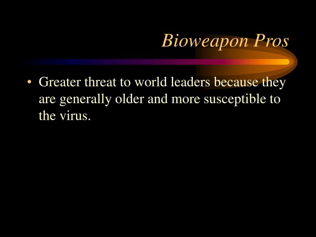 Bioweapon Pros