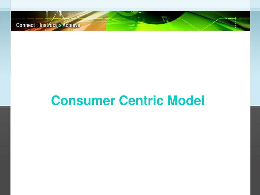 Consumer Centric Model