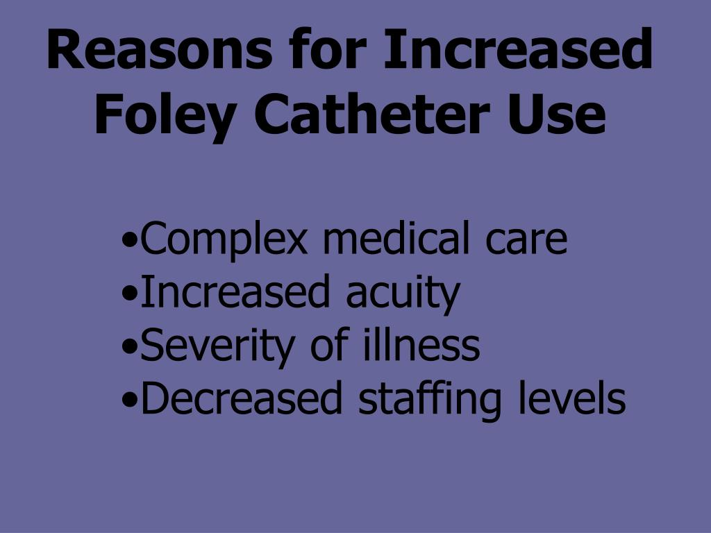 Reasons for Increased Foley Catheter Use