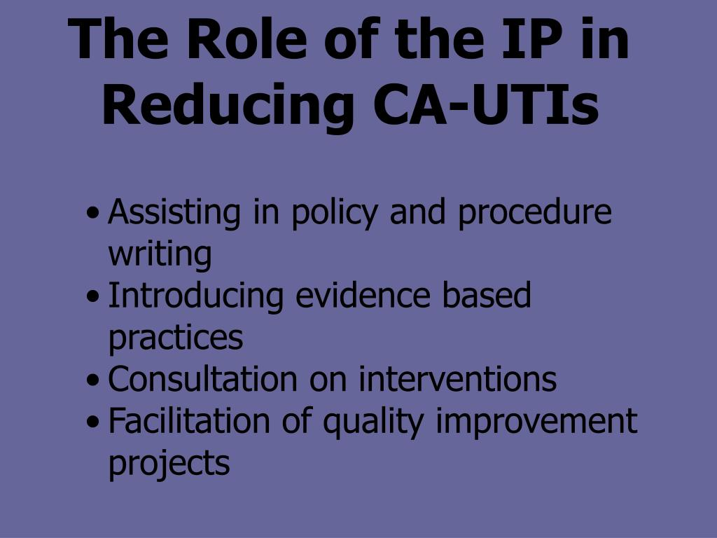 The Role of the IP in Reducing CA-UTIs