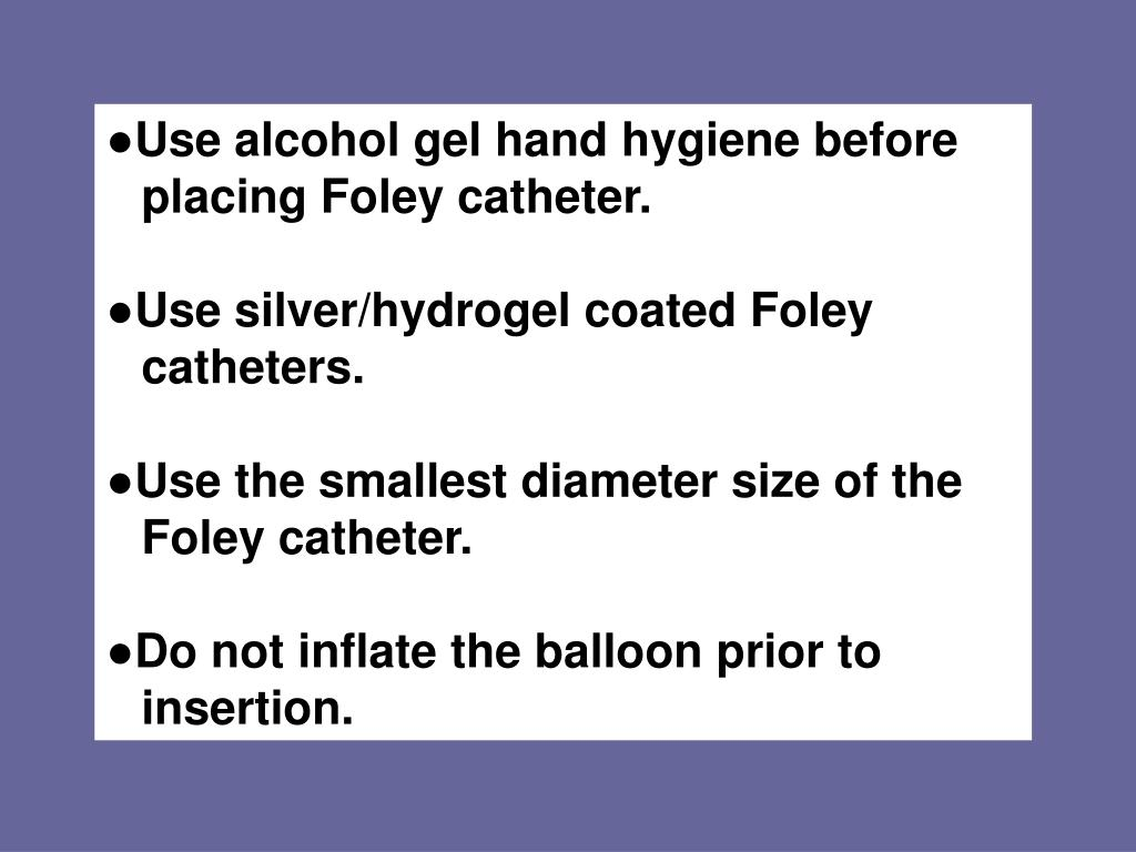 ●Use alcohol gel hand hygiene before placing Foley catheter.