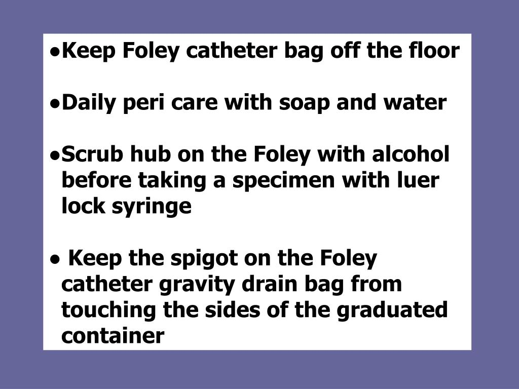 ●Keep Foley catheter bag off the floor