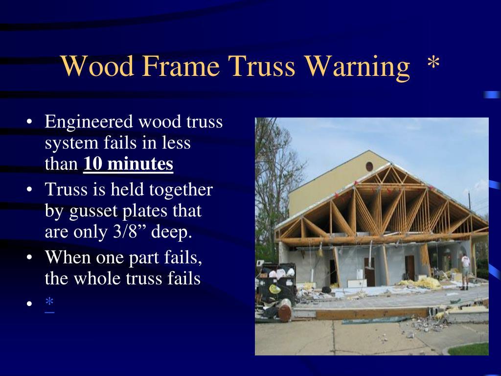 Wood Frame Truss Warning  *
