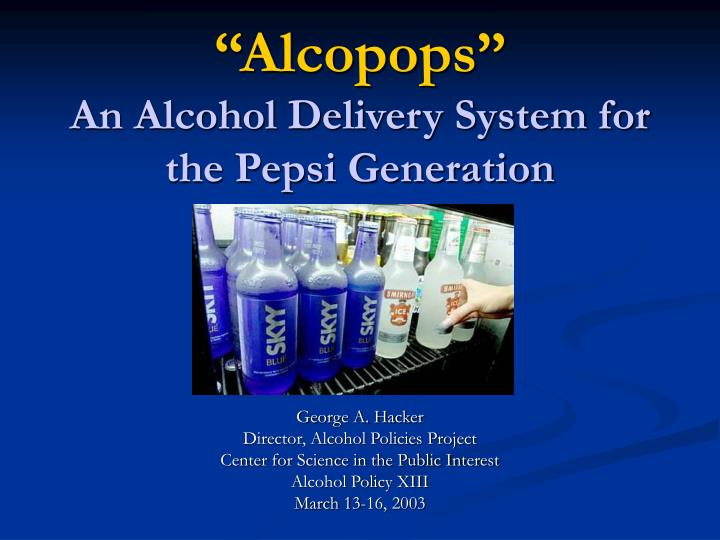 Alcopops an alcohol delivery system for the pepsi generation