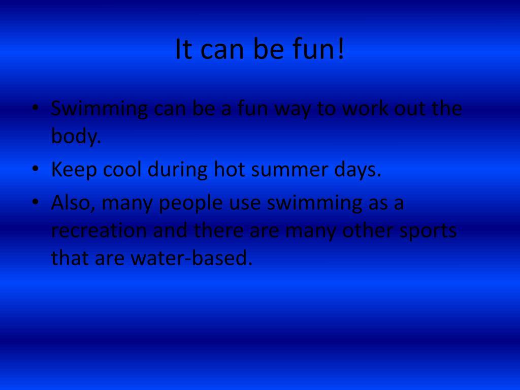 It can be fun!