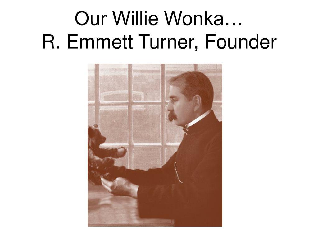 Our Willie Wonka…