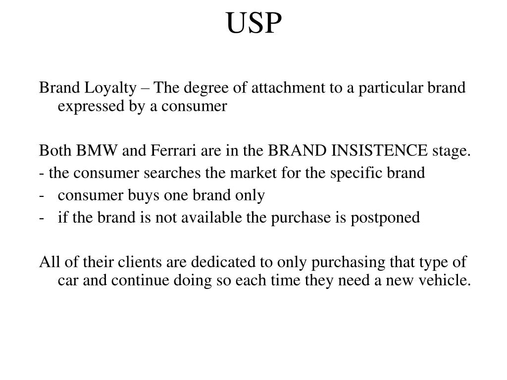 Brand Loyalty – The degree of attachment to a particular brand expressed by a consumer