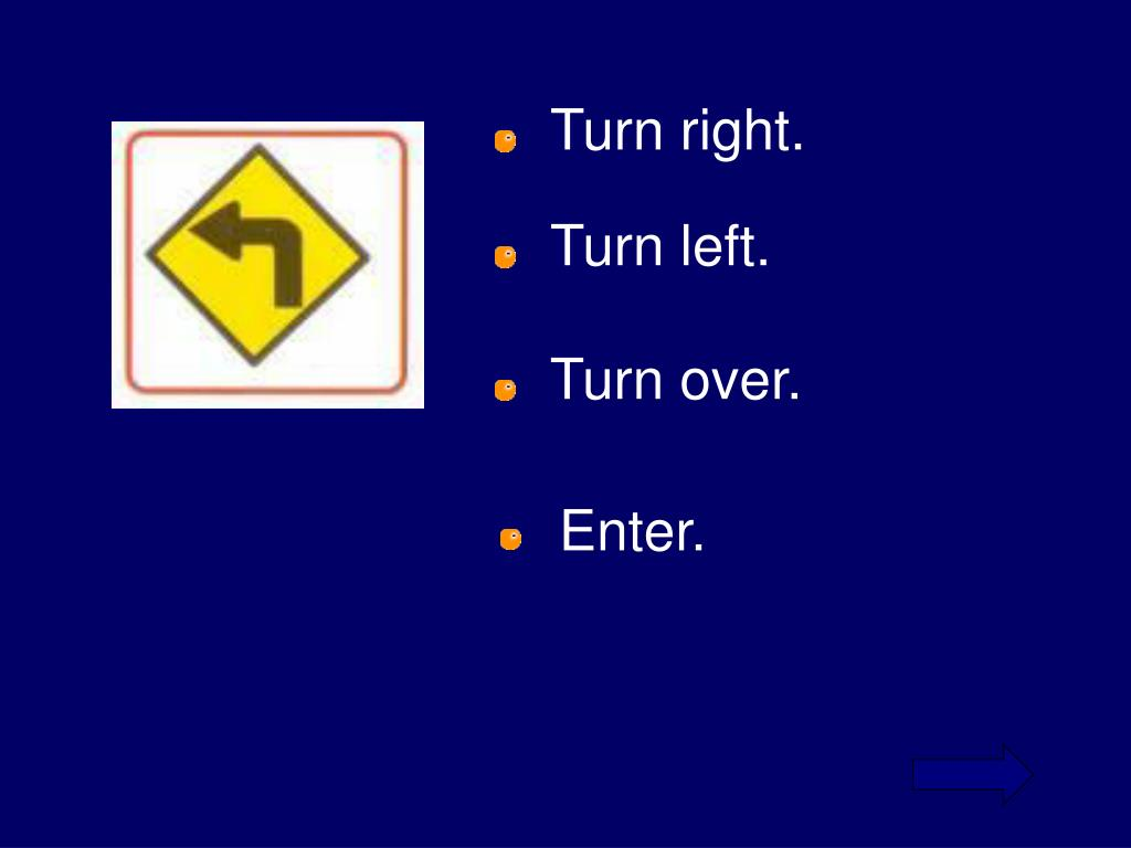 Turn right.