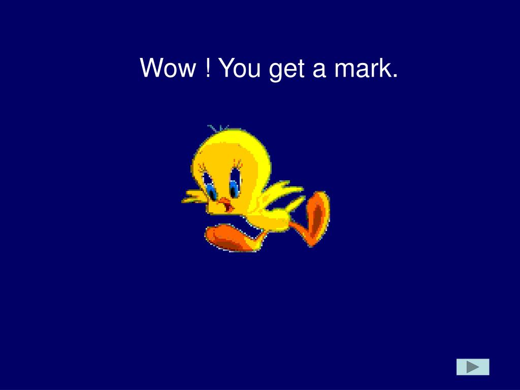 Wow ! You get a mark.