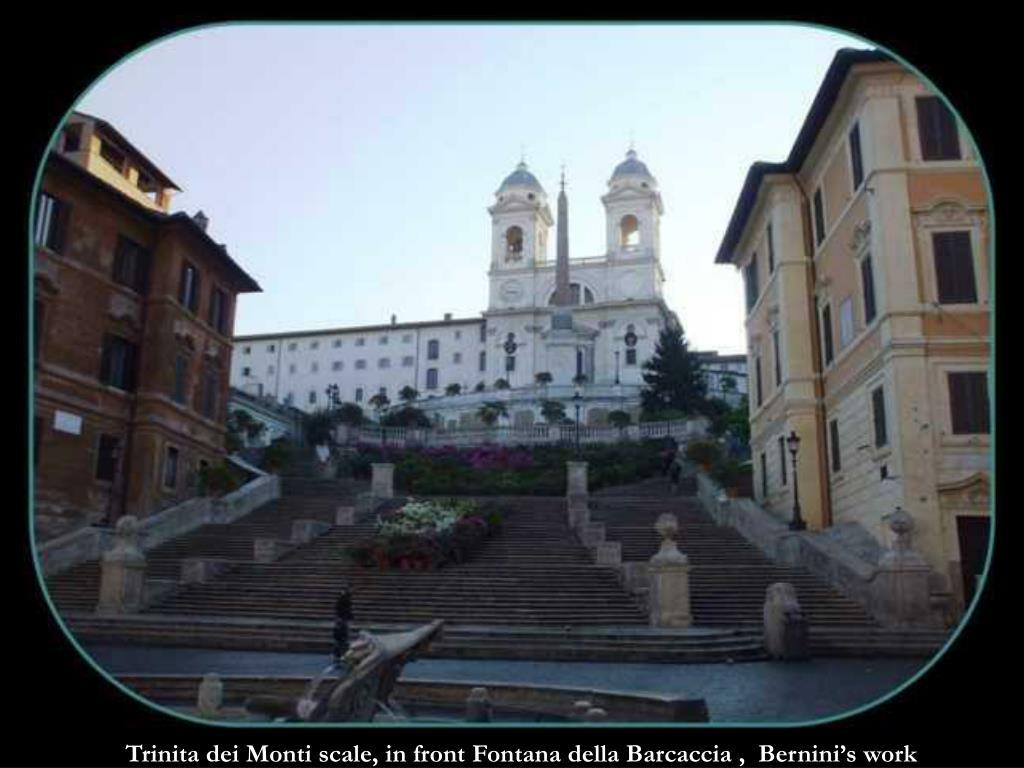 Trinita dei Monti scale, in front Fontana della Barcaccia ,  Bernini's work