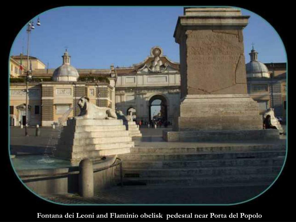 Fontana dei Leoni and Flaminio obelisk  pedestal near Porta del Popolo