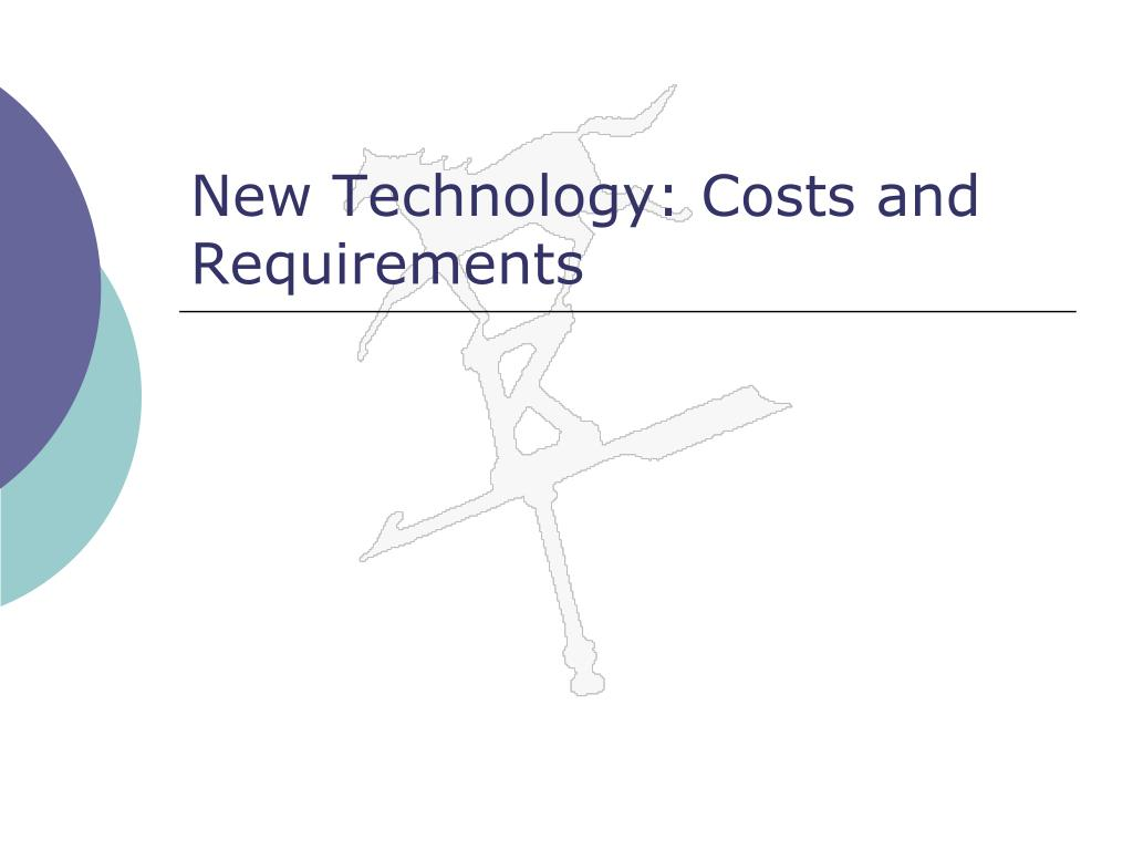 New Technology: Costs and Requirements