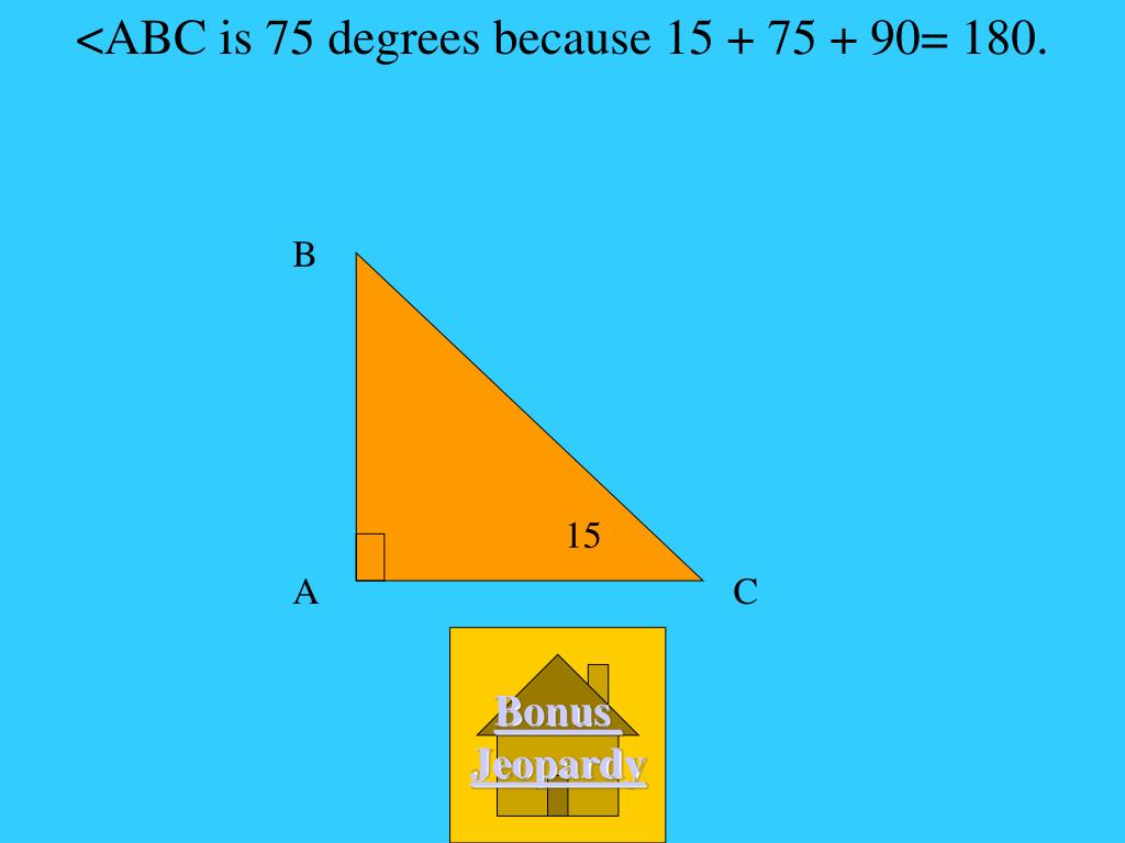 <ABC is 75 degrees because 15 + 75 + 90= 180.