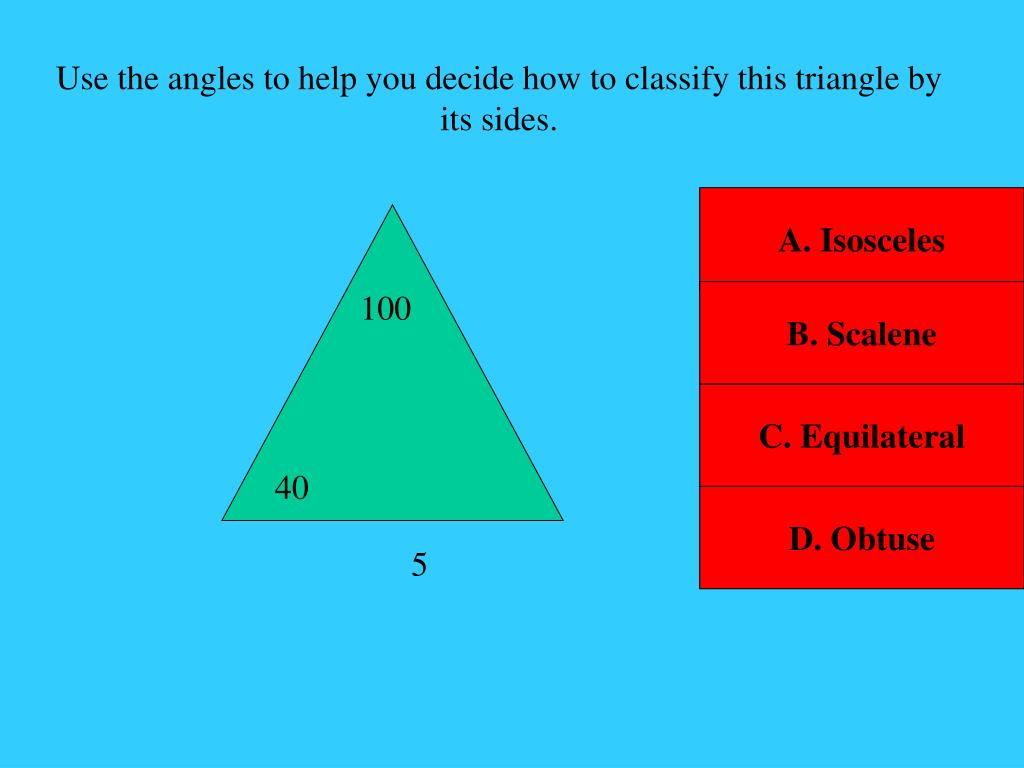Use the angles to help you decide how to classify this triangle by its sides.