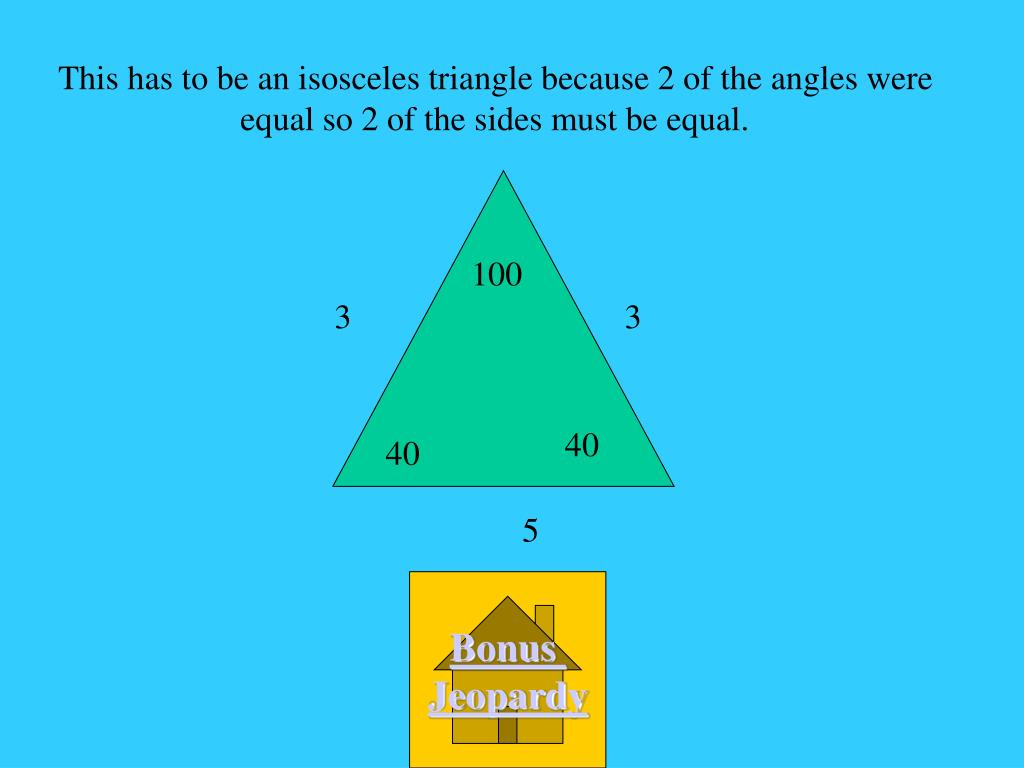 This has to be an isosceles triangle because 2 of the angles were equal so 2 of the sides must be equal.