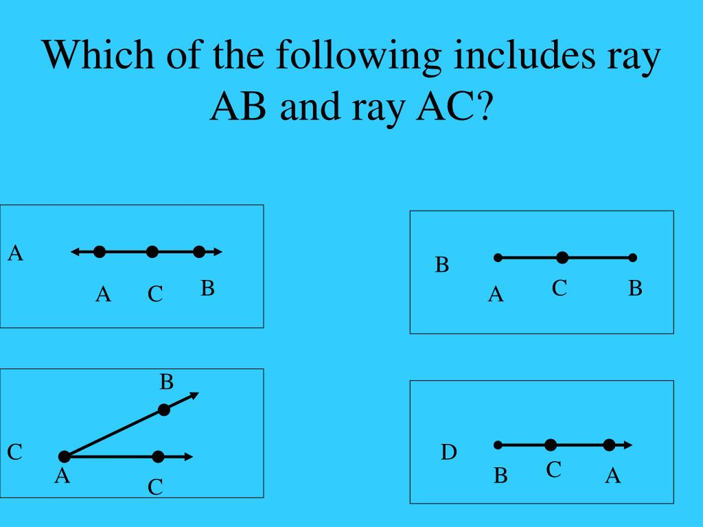 Which of the following includes ray AB and ray AC?