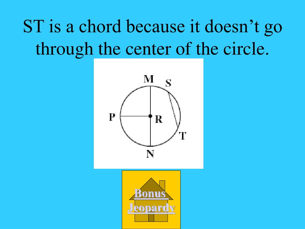 ST is a chord because it doesn't go through the center of the circle.