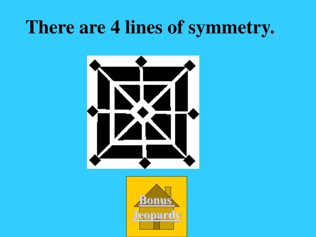 There are 4 lines of symmetry.