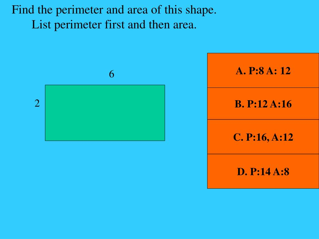 Find the perimeter and area of this shape.  List perimeter first and then area.