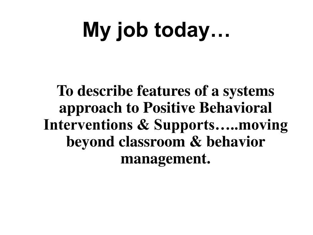 My job today…