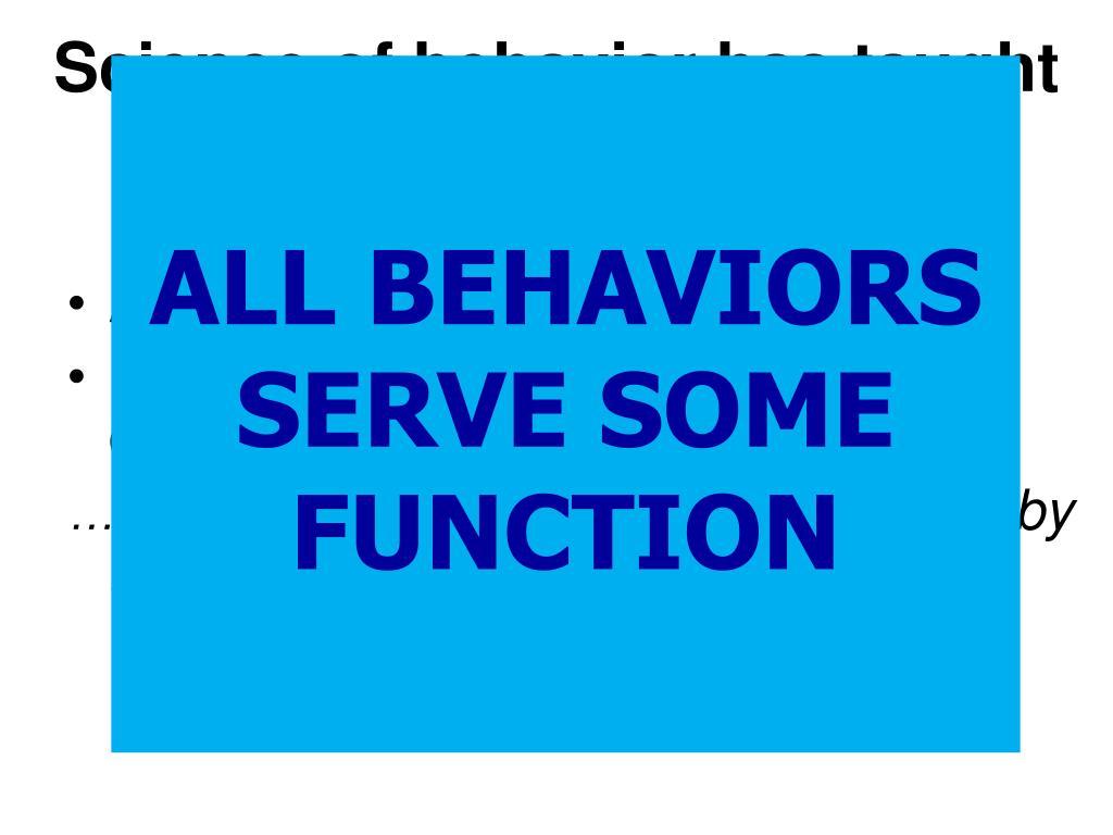 Science of behavior has taught us that children….