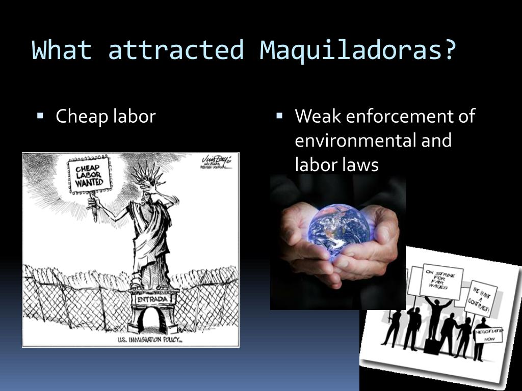 the history and practices of the maquiladora industry History in 1964, the  during the later half of the sixties, maquiladora industries rapidly expanded geographically and economically and by 1985,.