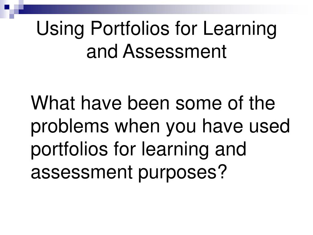 Using Portfolios for Learning and Assessment